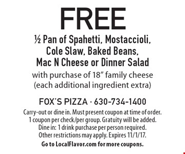 FREE 1/2 Pan of Spahetti, Mostaccioli, Cole Slaw, Baked Beans, Mac N Cheese or Dinner Salad with purchase of 18