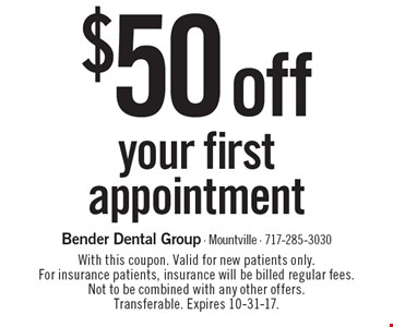 $50 off your first appointment. With this coupon. Valid for new patients only. For insurance patients, insurance will be billed regular fees. Not to be combined with any other offers. Transferable. Expires 10-31-17.