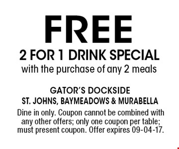 free 2 for 1 drink specialwith the purchase of any 2 meals. Dine in only. Coupon cannot be combined with any other offers; only one coupon per table; must present coupon. Offer expires 09-04-17.