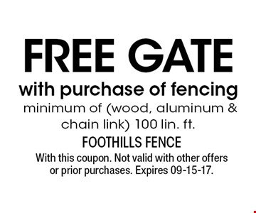 FREe gATE with purchase of fencing minimum of (wood, aluminum & chain link) 100 lin. ft.. With this coupon. Not valid with other offers or prior purchases. Expires 09-15-17.