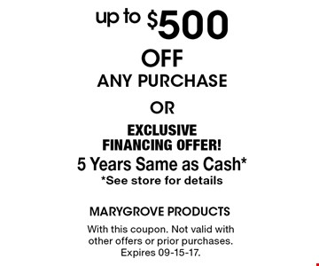 up to $500 Offany purchaseorEXCLUSIVE FINANCING OFFER! 5 Years Same as Cash**See store for details With this coupon. Not valid with other offers or prior purchases. Expires 09-15-17.