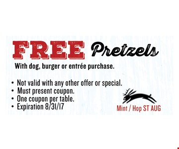 FREE PretzelsWith dog, burger or entree purchase.. Must present coupon. Not valid with any other offer or special. One coupon per table. Exp 08/31/17. Mint / Hop ST AUG