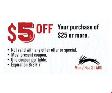 $5 OFF Your purchase of $25 or more.. Must present coupon. Not valid with any other offer or special. One coupon per table. Exp 08/31/17. Mint / Hop ST AUG