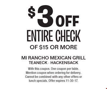$3 off entire check of $15 or more. With this coupon. One coupon per table. Mention coupon when ordering for delivery. Cannot be combined with any other offers or lunch specials. Offer expires 11-30-17.