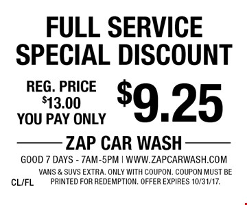$9.25 Full Service Special Discount. Reg. price $13.00. Vans & SUVs extra. Only with coupon. Coupon must be printed for redemption. Offer expires 10/31/17. CL/FL