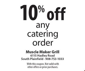 10% off any catering order. With this coupon. Not valid with other offers or prior purchases.