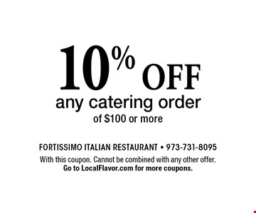 10% off any catering order of $100 or more. With this coupon. Cannot be combined with any other offer. Expires 12-31-17. Go to LocalFlavor.com for more coupons.