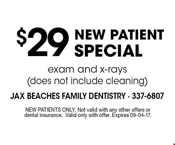 $29NEW PATIENT SPECIALexam and x-rays (does not include cleaning) . NEW PATIENTS ONLY. Not valid with any other offers or dental insurance.Valid only with offer. Expires 09-04-17.
