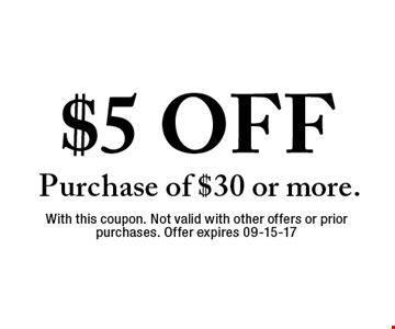 $5 OFF Purchase of $30 or more.. With this coupon. Not valid with other offers or prior purchases. Offer expires 09-15-17