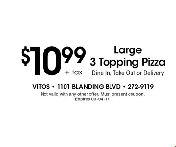 $10.99 Large 3 Topping PizzaDine In, Take Out or Delivery. Not valid with any other offer. Must present coupon. Expires 09-04-17.