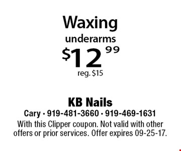 underarms $12.99 reg. $15. With this Clipper coupon. Not valid with other offers or prior services. Offer expires 09-25-17.