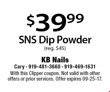 $39.99SNS Dip Powder(reg. $45). With this Clipper coupon. Not valid with other offers or prior services. Offer expires 09-25-17.