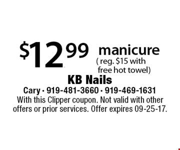 $12.99manicure 	( reg. $15 with 	 free hot towel). With this Clipper coupon. Not valid with other offers or prior services. Offer expires 09-25-17.