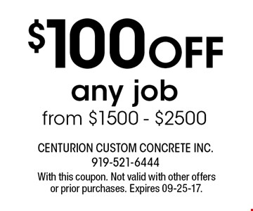 $100 Off any job from $1500 - $2500. With this coupon. Not valid with other offers or prior purchases. Expires 09-25-17.