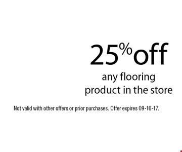 25%off any flooring product in the store. Not valid with other offers or prior purchases. Offer expires 09-16-17.