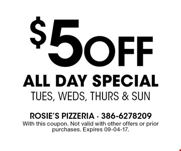 $5OFF all day specialtues, weds, thurs & Sun. With this coupon. Not valid with other offers or prior purchases. Expires 09-04-17.