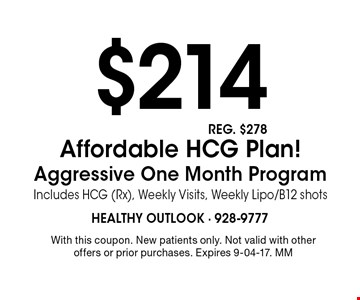 $214 Affordable HCG Plan! Aggressive One Month Program Includes HCG (Rx), Weekly Visits, Weekly Lipo/B12 shots. With this coupon. New patients only. Not valid with other offers or prior purchases. Expires 9-04-17. MM