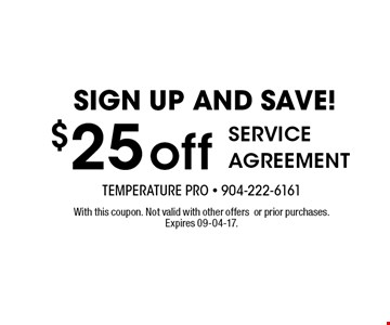 $25 off SERVICE AGREEMENT. With this coupon. Not valid with other offersor prior purchases.Expires 09-04-17.