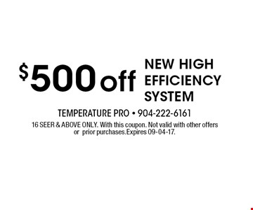 $500 off NEW HIGH EFFICIENCY SYSTEM. 16 SEER & ABOVE ONLY. With this coupon. Not valid with other offers or prior purchases.Expires 09-04-17.