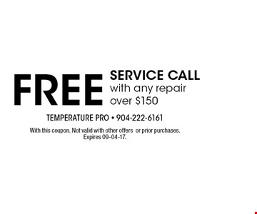 FREE SERVICE CALL with any repair over $150. With this coupon. Not valid with other offersor prior purchases.Expires 09-04-17.