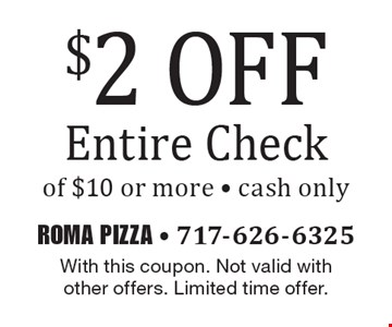 $2 off your entire check of $10 or more. Cash only. With this coupon. Not valid with other offers. Limited time offer.