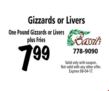 7.99 Gizzards or Livers. Valid only with coupon. Not valid with any other offer. Expires 09-04-17.