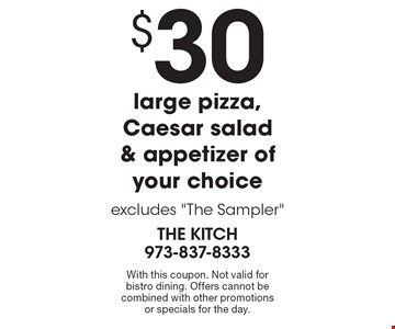 $30 for a large pizza, Caesar salad & appetizer of your choice excludes