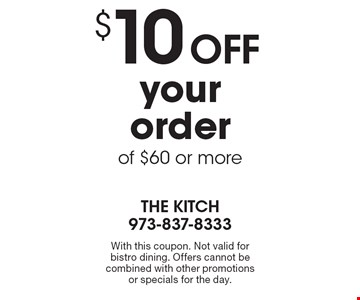 $10 off your order of $60 or more. With this coupon. Not valid for bistro dining. Offers cannot be combined with other promotions or specials for the day.