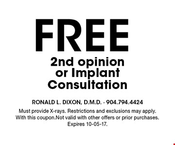 FREE 2nd opinion or ImplantConsultation. Must provide X-rays. Restrictions and exclusions may apply. With this coupon.Not valid with other offers or prior purchases. Expires 10-05-17.