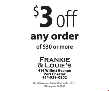 $3 off any order of $30 or more. With this coupon. Not valid with other offers. Offer expires 10-6-17.