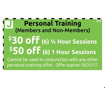 Personal Training, Members and Non-Members. $30 Off (6) 1/2 Hour Sessions. $50 Off (6) 1 Hour Sessions