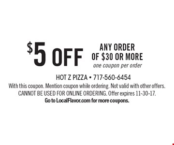 $5 off any order of $30 or more. One coupon per order. With this coupon. Mention coupon while ordering. Not valid with other offers. CANNOT BE USED FOR ONLINE ORDERING. Offer expires 11-30-17.Go to LocalFlavor.com for more coupons.