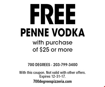 Free penne vodka with purchase of $25 or more. With this coupon. Not valid with other offers. Expires 12-31-17. 700degreespizzeria.com