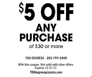 $5 off any purchase of $30 or more. With this coupon. Not valid with other offers. Expires 12-31-17. 700degreespizzeria.com