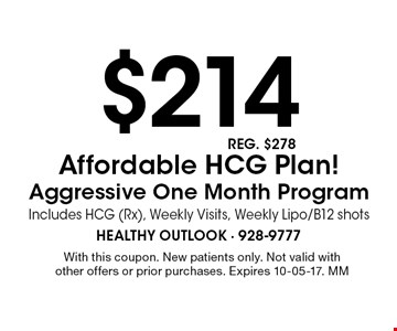 $214 Affordable HCG Plan! Aggressive One Month Program Includes HCG (Rx), Weekly Visits, Weekly Lipo/B12 shots. With this coupon. New patients only. Not valid with other offers or prior purchases. Expires 10-05-17. MM