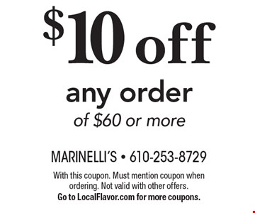$10 off any order of $60 or more. With this coupon. Must mention coupon when ordering. Not valid with other offers. Go to LocalFlavor.com for more coupons.