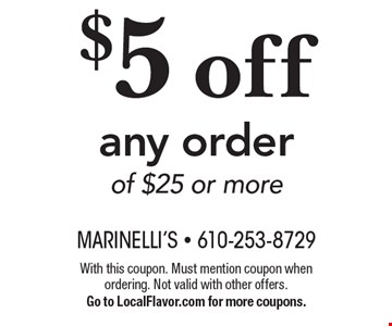 $5 off any order of $25 or more. With this coupon. Must mention coupon when ordering. Not valid with other offers. Go to LocalFlavor.com for more coupons.