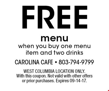 FREE menuwhen you buy one menu item and two drinks. WEST COLUMBIA LOCATION ONLY.With this coupon. Not valid with other offers or prior purchases. Expires 09-14-17.
