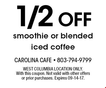 1/2 OFF smoothie or blended iced coffee. WEST COLUMBIA LOCATION ONLY.With this coupon. Not valid with other offers or prior purchases. Expires 09-14-17.