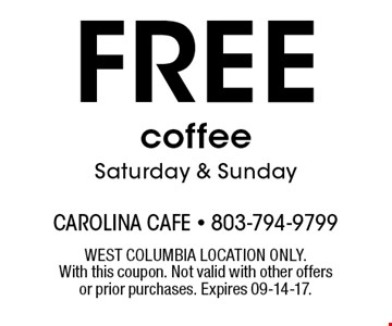 FREE coffeeSaturday & Sunday. WEST COLUMBIA LOCATION ONLY.With this coupon. Not valid with other offers or prior purchases. Expires 09-14-17.