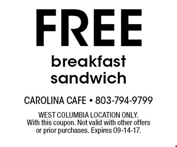 FREE breakfast sandwich. WEST COLUMBIA LOCATION ONLY.With this coupon. Not valid with other offers or prior purchases. Expires 09-14-17.