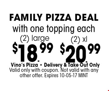 $18.99 with one topping each(2) large .Vino's Pizza - Delivery & Take Out OnlyValid only with coupon. Not valid with any other offer. Expires 10-05-17 MINT