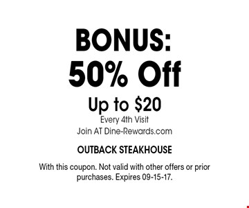 50% Off Up to $20Every 4th VisitJoin AT Dine-Rewards.com. With this coupon. Not valid with other offers or prior purchases. Expires 09-15-17.