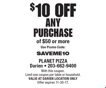 $10 off any purchase of $50 or more. Use Promo Code: SAVEME10. With this coupon. Limit one coupon per table or household. VALID AT DARIEN LOCATION ONLY. Offer expires 11-30-17.