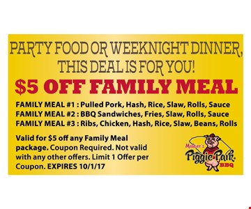$5 off Family Meal. Valid for $5 off any family meal package. Coupon Required Not Valid with any other offers. limit 1 offer per coupon. EXPIRES 10-01-17