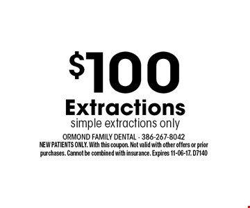 $100 Extractions simple extractions only. NEW PATIENTS ONLY. With this coupon. Not valid with other offers or prior purchases. Cannot be combined with insurance. Expires 11-06-17. D7140