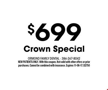 $699 Crown Special. NEW PATIENTS ONLY. With this coupon. Not valid with other offers or prior purchases. Cannot be combined with insurance. Expires 11-06-17. D2750