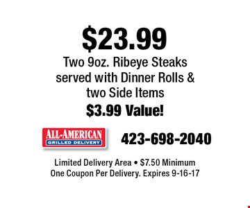 $23.99 Two 9oz. Ribeye Steakss erved with Dinner Rolls &  two Side Items $3.99 Value!. Limited Delivery Area - $7.50 Minimum One Coupon Per Delivery. Expires 9-16-17