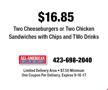$16.85 Two Cheeseburgers or Two Chicken Sandwiches with Chips and TWo Drinks. Limited Delivery Area - $7.50 Minimum One Coupon Per Delivery. Expires 9-16-17
