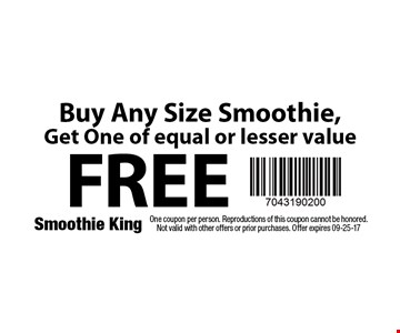FREE Buy Any Size Smoothie, Get One of equal or lesser value. One coupon per person. Reproductions of this coupon cannot be honored.Not valid with other offers or prior purchases. Offer expires 09-25-17